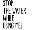Angebote und Rabatte bei STOP THE WATER WHILE USING ME!